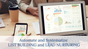 Automate and systematize list building and lead nurturing.